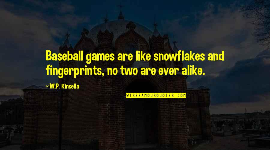 Two Alike Quotes By W.P. Kinsella: Baseball games are like snowflakes and fingerprints, no