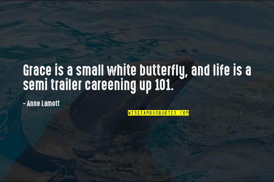 Two Bad Neighbors Quotes By Anne Lamott: Grace is a small white butterfly, and life