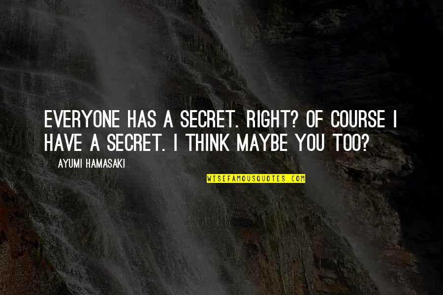 Two Bad Neighbors Quotes By Ayumi Hamasaki: Everyone has a secret. Right? Of course I