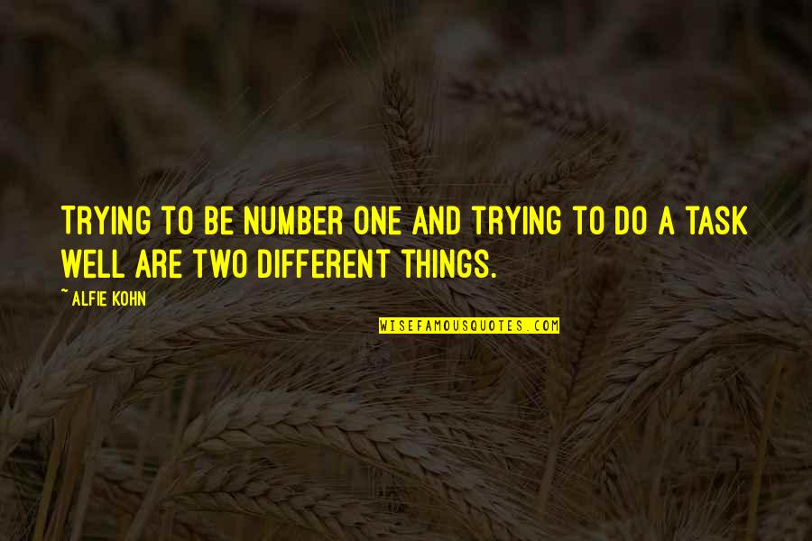 Two Different Things Quotes By Alfie Kohn: Trying to be number one and trying to