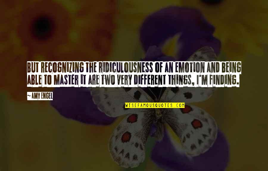 Two Different Things Quotes By Amy Engel: But recognizing the ridiculousness of an emotion and