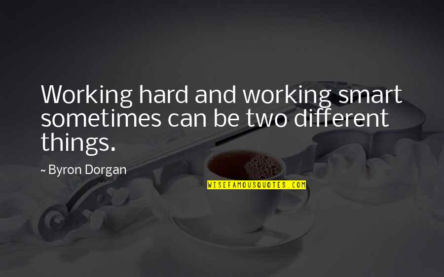 Two Different Things Quotes By Byron Dorgan: Working hard and working smart sometimes can be