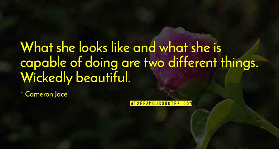 Two Different Things Quotes By Cameron Jace: What she looks like and what she is