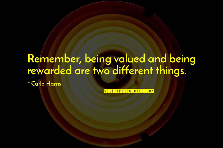 Two Different Things Quotes By Carla Harris: Remember, being valued and being rewarded are two