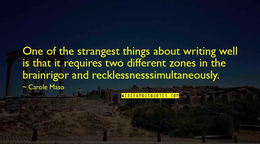 Two Different Things Quotes By Carole Maso: One of the strangest things about writing well