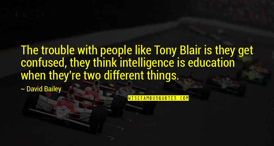 Two Different Things Quotes By David Bailey: The trouble with people like Tony Blair is