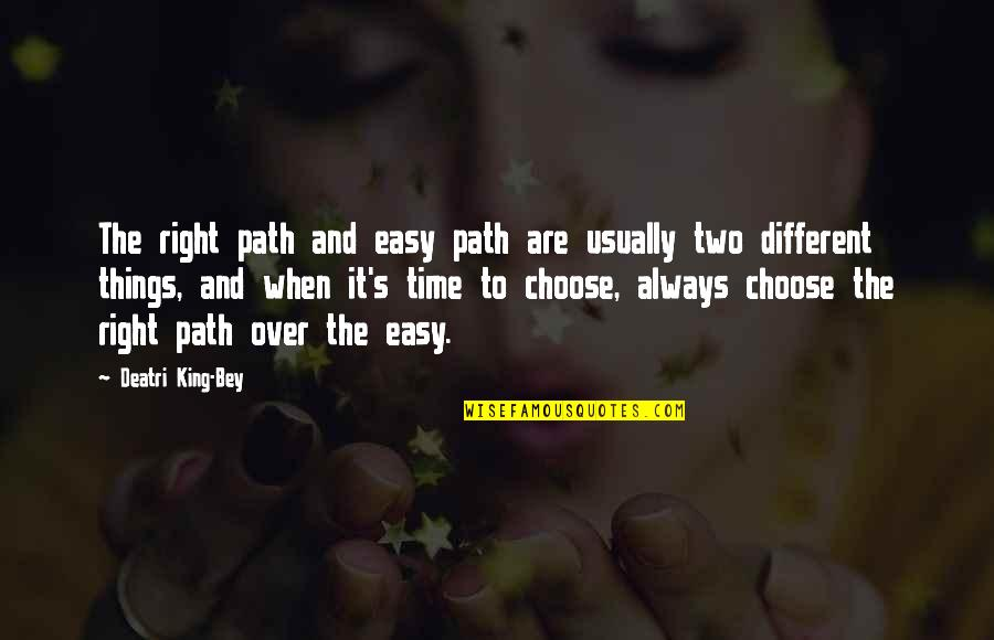 Two Different Things Quotes By Deatri King-Bey: The right path and easy path are usually