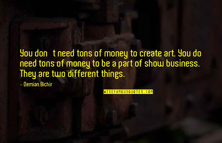 Two Different Things Quotes By Demian Bichir: You don't need tons of money to create
