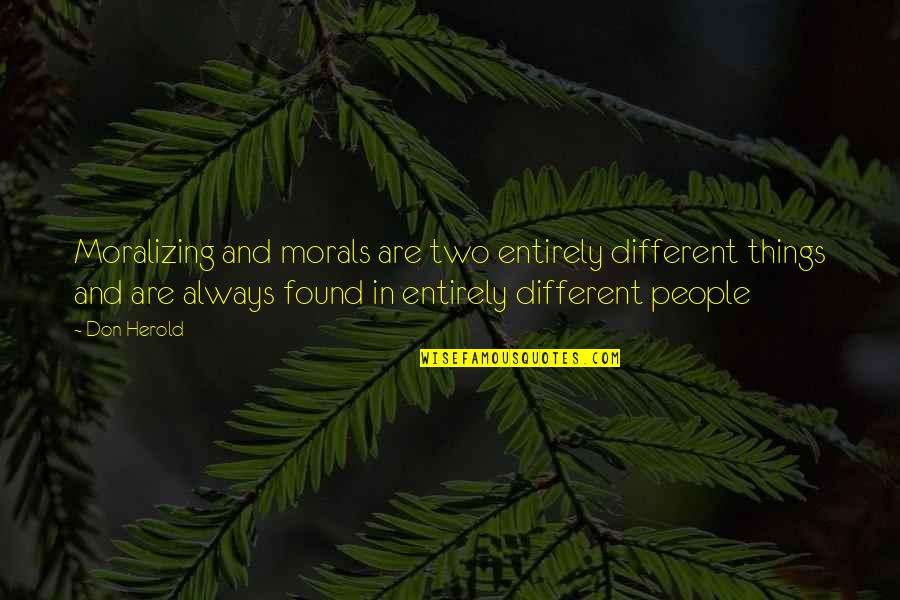 Two Different Things Quotes By Don Herold: Moralizing and morals are two entirely different things