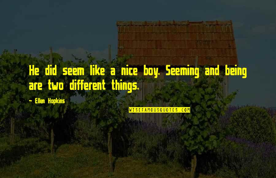 Two Different Things Quotes By Ellen Hopkins: He did seem like a nice boy. Seeming