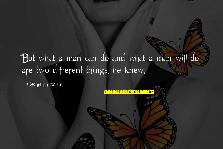 Two Different Things Quotes By George R R Martin: But what a man can do and what