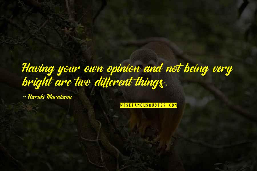 Two Different Things Quotes By Haruki Murakami: Having your own opinion and not being very