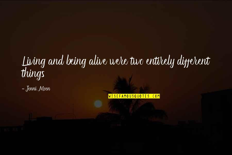 Two Different Things Quotes By Jenni Moen: Living and being alive were two entirely different