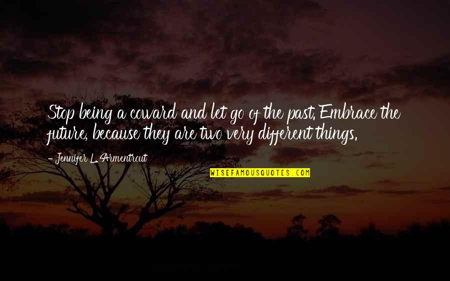 Two Different Things Quotes By Jennifer L. Armentrout: Stop being a coward and let go of