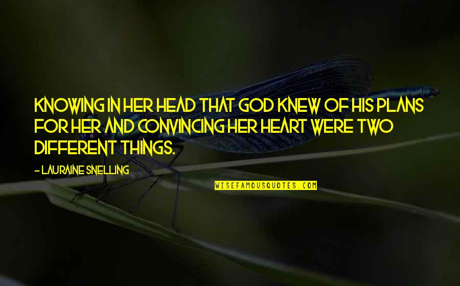 Two Different Things Quotes By Lauraine Snelling: Knowing in her head that God knew of