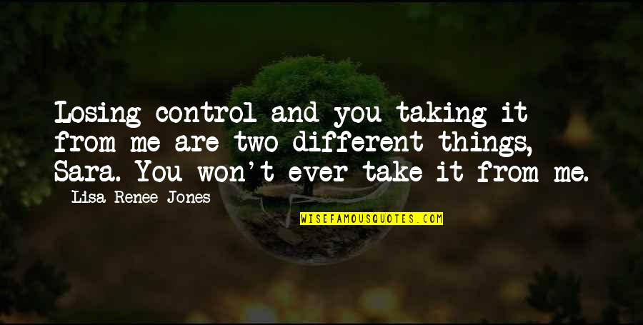 Two Different Things Quotes By Lisa Renee Jones: Losing control and you taking it from me