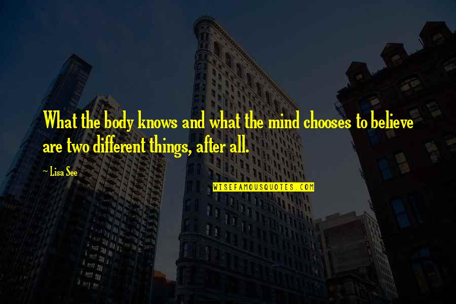 Two Different Things Quotes By Lisa See: What the body knows and what the mind
