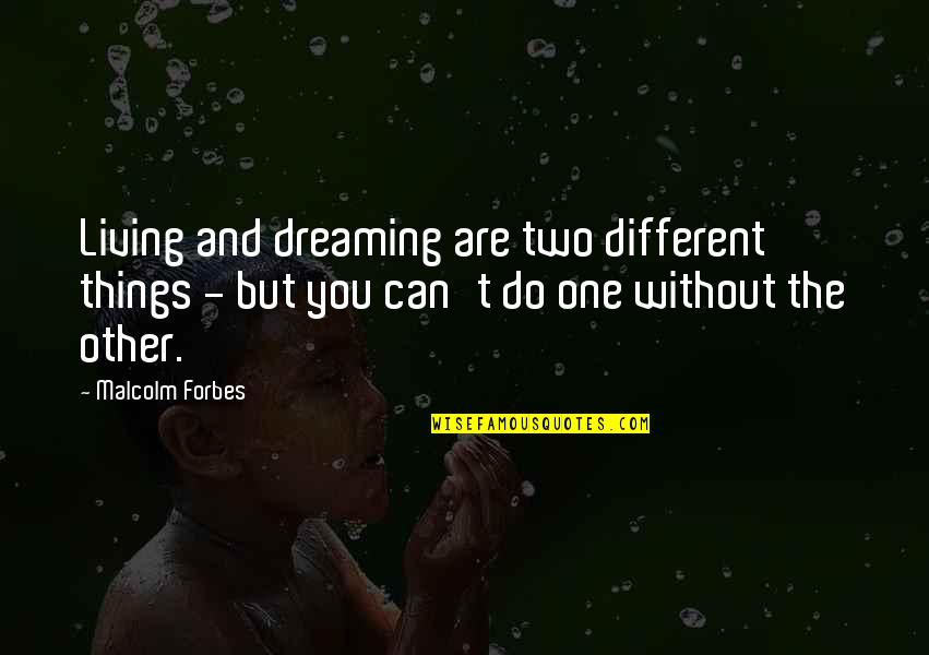 Two Different Things Quotes By Malcolm Forbes: Living and dreaming are two different things -