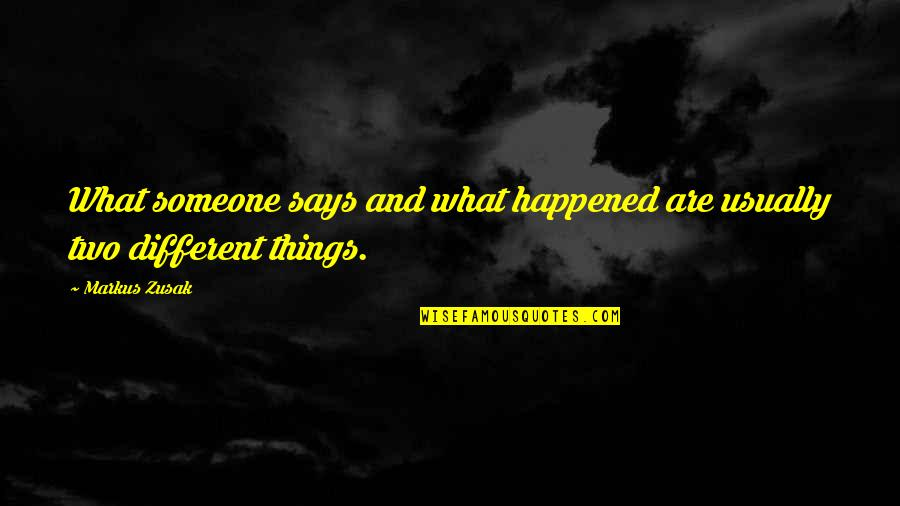 Two Different Things Quotes By Markus Zusak: What someone says and what happened are usually