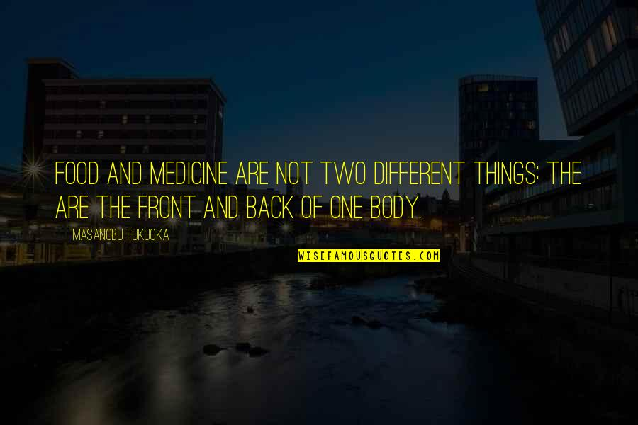Two Different Things Quotes By Masanobu Fukuoka: Food and medicine are not two different things: