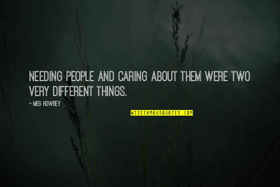 Two Different Things Quotes By Meg Howrey: Needing people and caring about them were two
