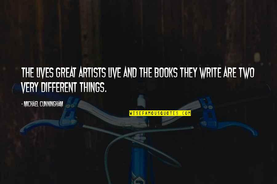 Two Different Things Quotes By Michael Cunningham: The lives great artists live and the books