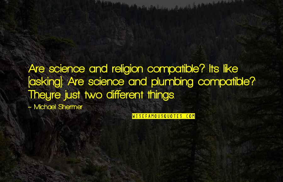 Two Different Things Quotes By Michael Shermer: 'Are science and religion compatible?' It's like [asking]: