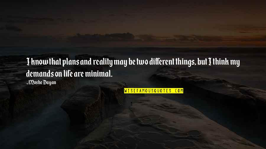 Two Different Things Quotes By Moshe Dayan: I know that plans and reality may be