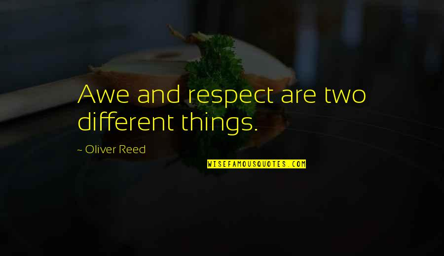 Two Different Things Quotes By Oliver Reed: Awe and respect are two different things.