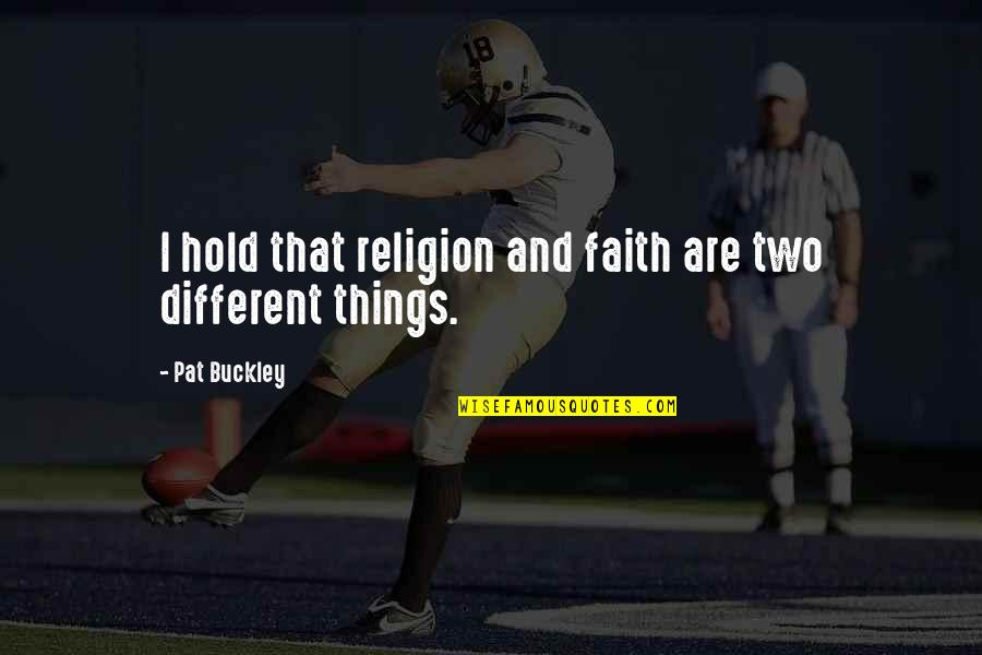 Two Different Things Quotes By Pat Buckley: I hold that religion and faith are two