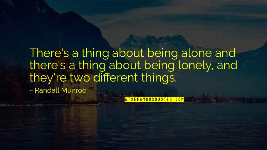 Two Different Things Quotes By Randall Munroe: There's a thing about being alone and there's