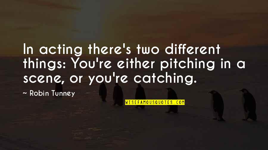 Two Different Things Quotes By Robin Tunney: In acting there's two different things: You're either
