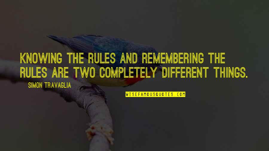 Two Different Things Quotes By Simon Travaglia: Knowing the rules and remembering the rules are