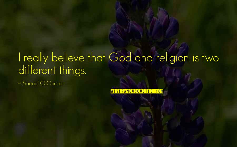 Two Different Things Quotes By Sinead O'Connor: I really believe that God and religion is