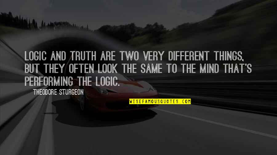 Two Different Things Quotes By Theodore Sturgeon: Logic and truth are two very different things,