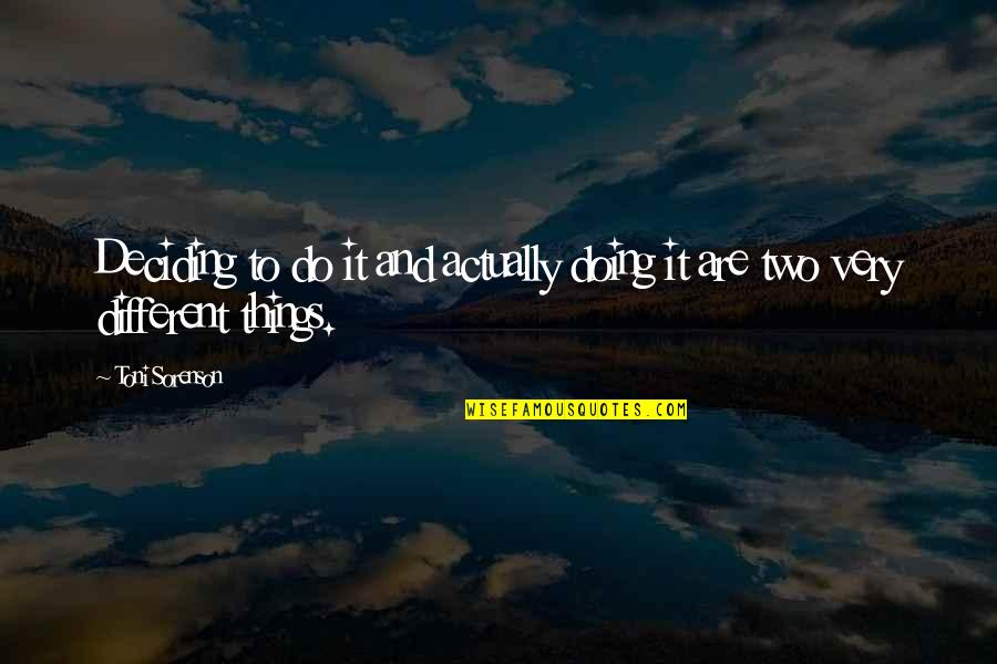 Two Different Things Quotes By Toni Sorenson: Deciding to do it and actually doing it