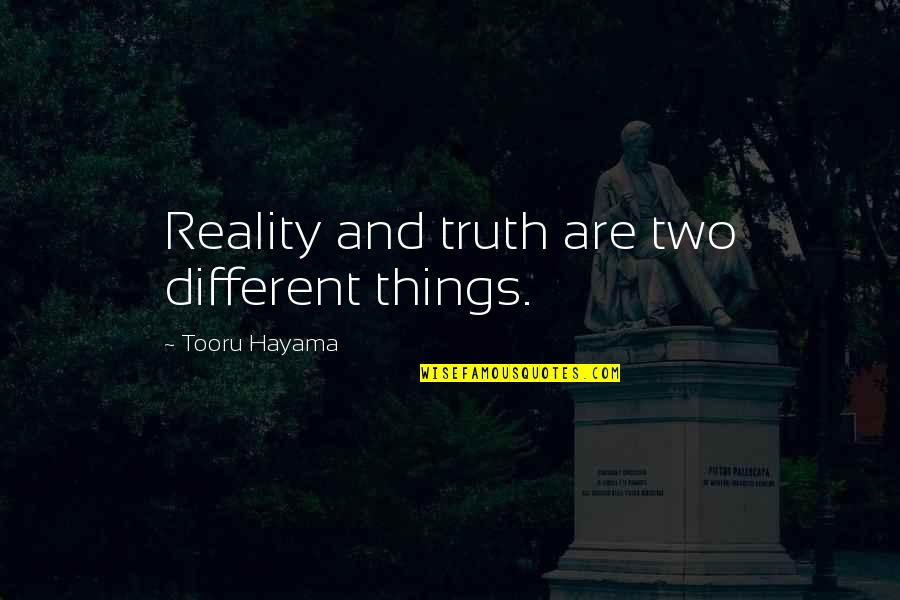 Two Different Things Quotes By Tooru Hayama: Reality and truth are two different things.