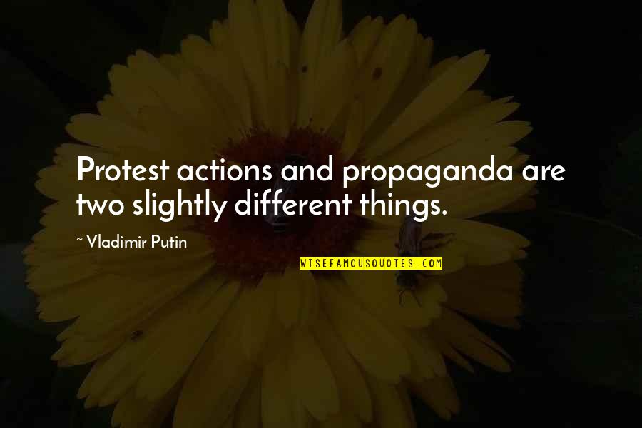 Two Different Things Quotes By Vladimir Putin: Protest actions and propaganda are two slightly different