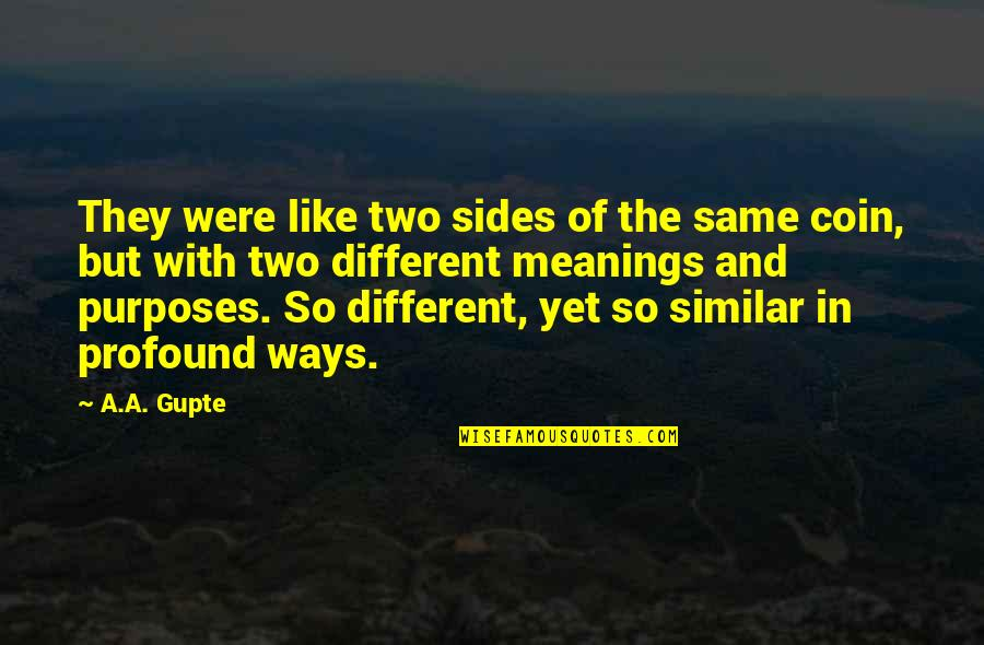 Two Different Ways Quotes By A.A. Gupte: They were like two sides of the same
