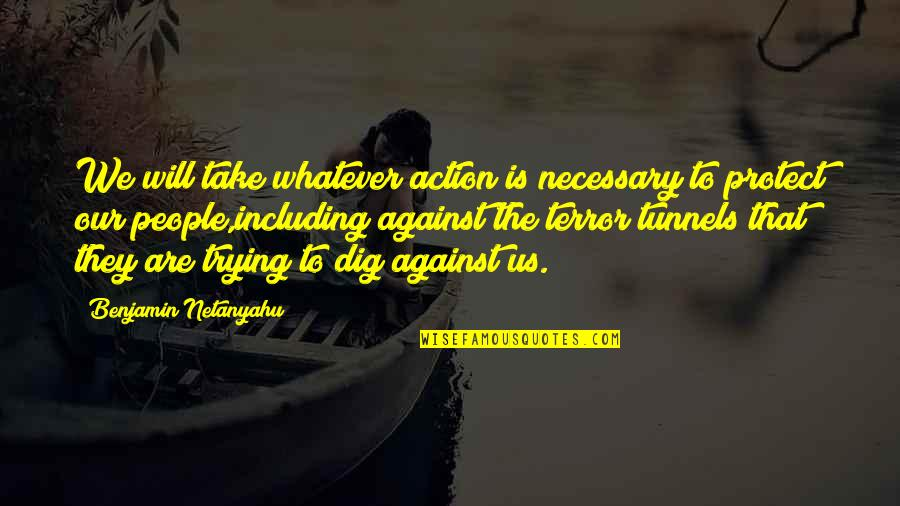 Two Different Ways Quotes By Benjamin Netanyahu: We will take whatever action is necessary to