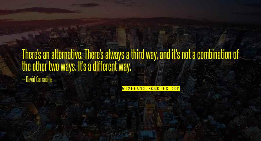Two Different Ways Quotes By David Carradine: There's an alternative. There's always a third way,
