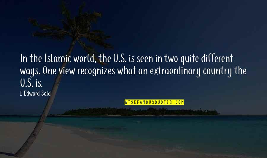 Two Different Ways Quotes By Edward Said: In the Islamic world, the U.S. is seen