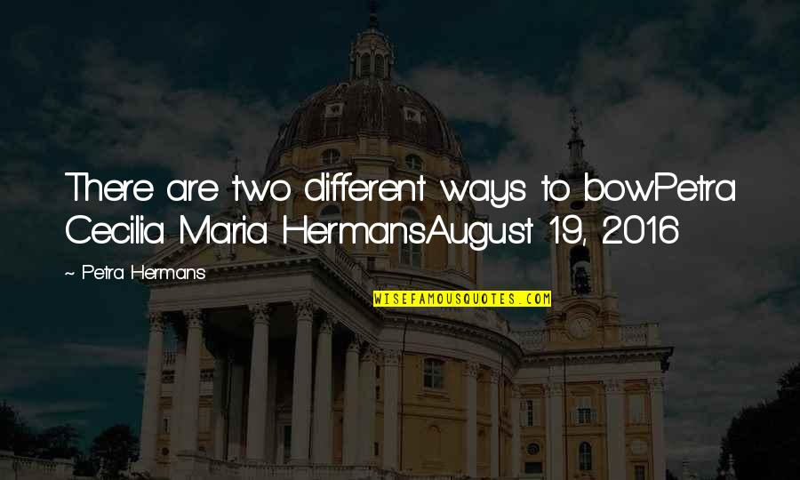 Two Different Ways Quotes By Petra Hermans: There are two different ways to bowPetra Cecilia