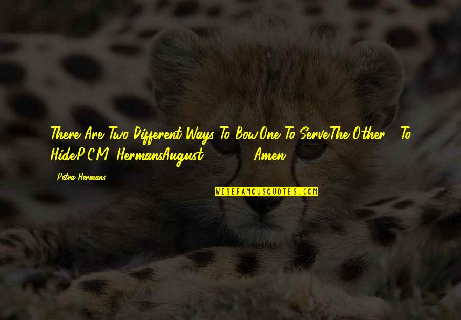 Two Different Ways Quotes By Petra Hermans: There Are Two Different Ways To Bow.One To