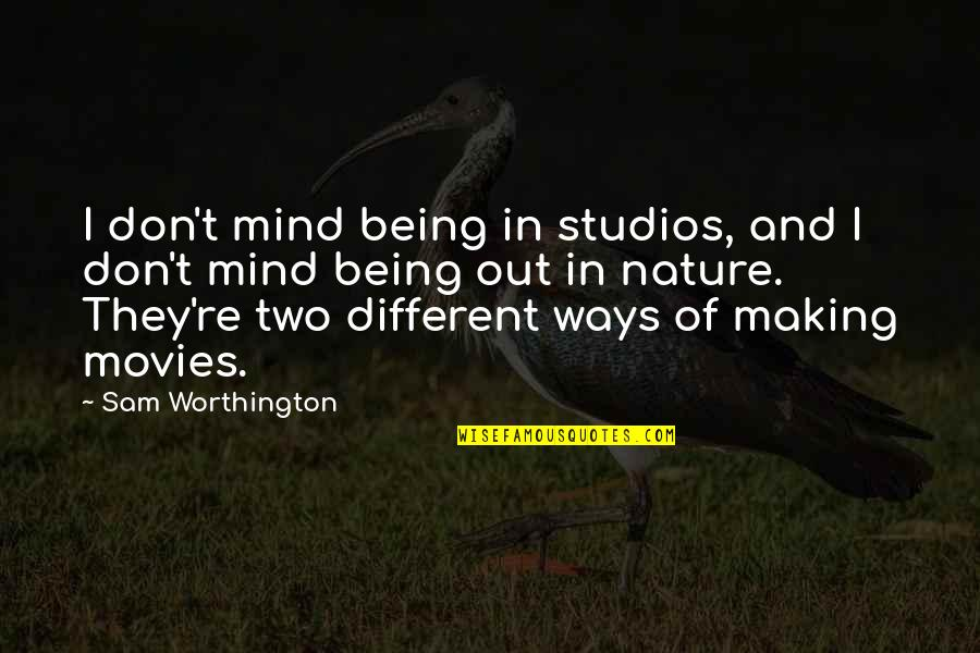 Two Different Ways Quotes By Sam Worthington: I don't mind being in studios, and I