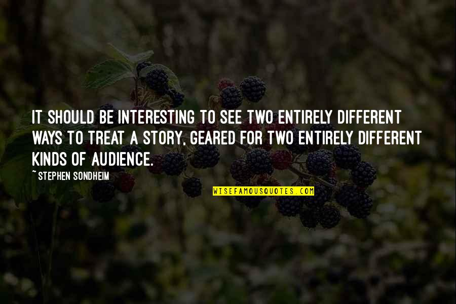 Two Different Ways Quotes By Stephen Sondheim: It should be interesting to see two entirely