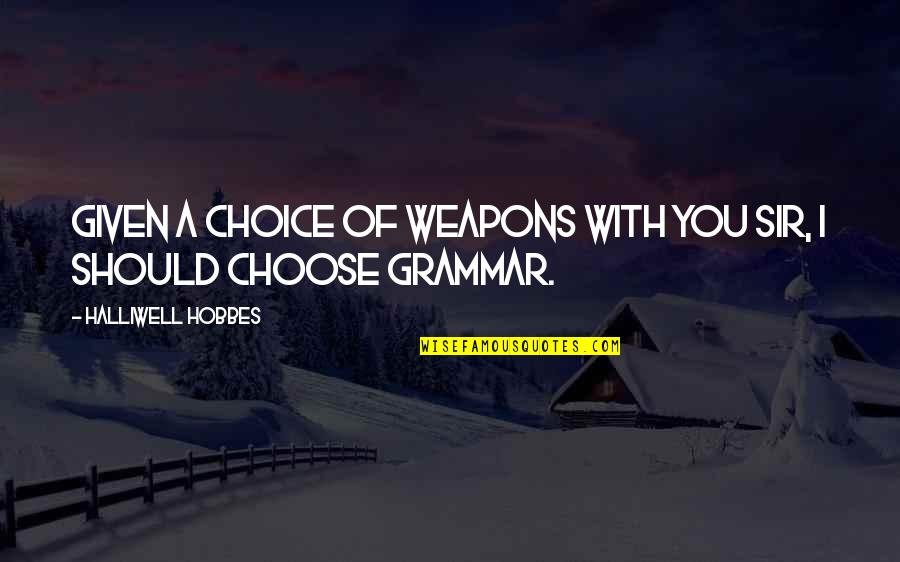 Two Faces Of January Quotes By Halliwell Hobbes: Given a choice of weapons with you sir,