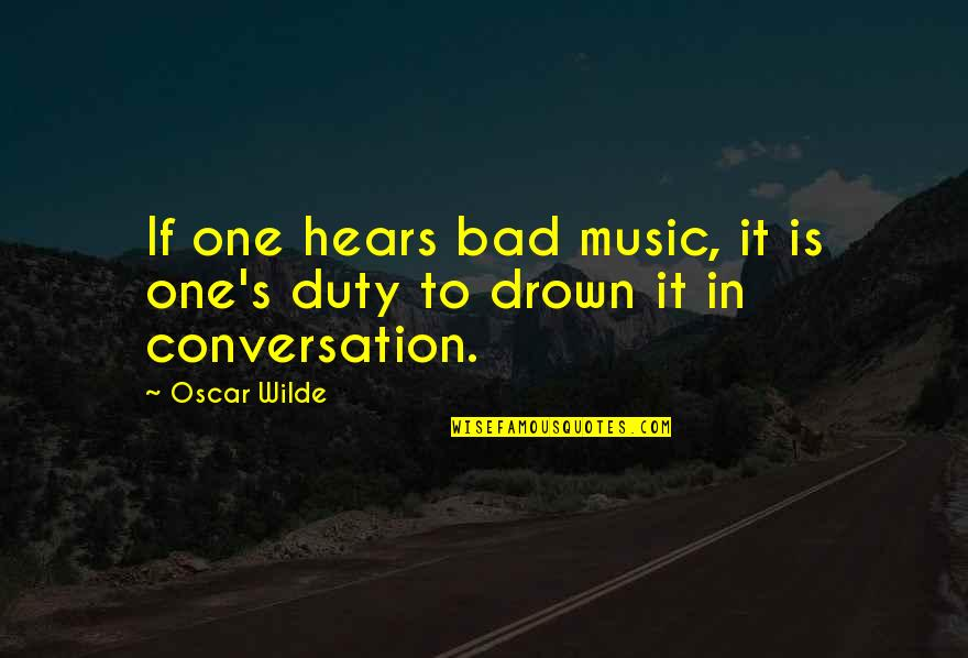Two Faces Of January Quotes By Oscar Wilde: If one hears bad music, it is one's