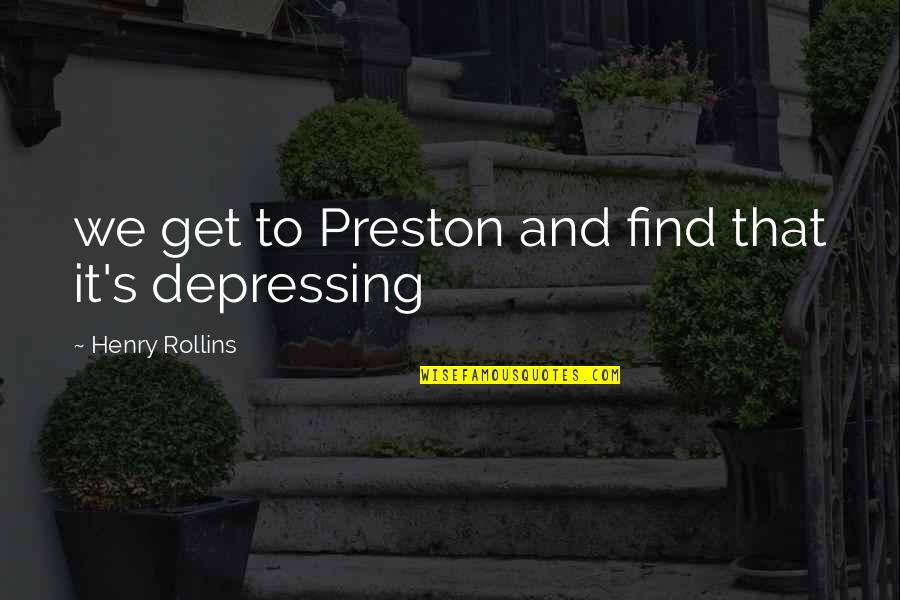 Two Hands To Clap Quotes By Henry Rollins: we get to Preston and find that it's