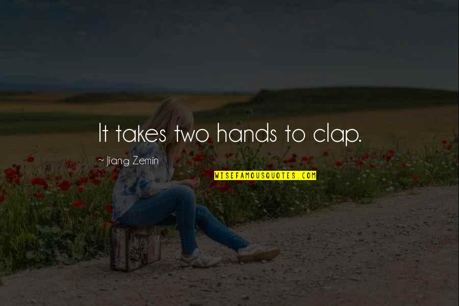 Two Hands To Clap Quotes By Jiang Zemin: It takes two hands to clap.